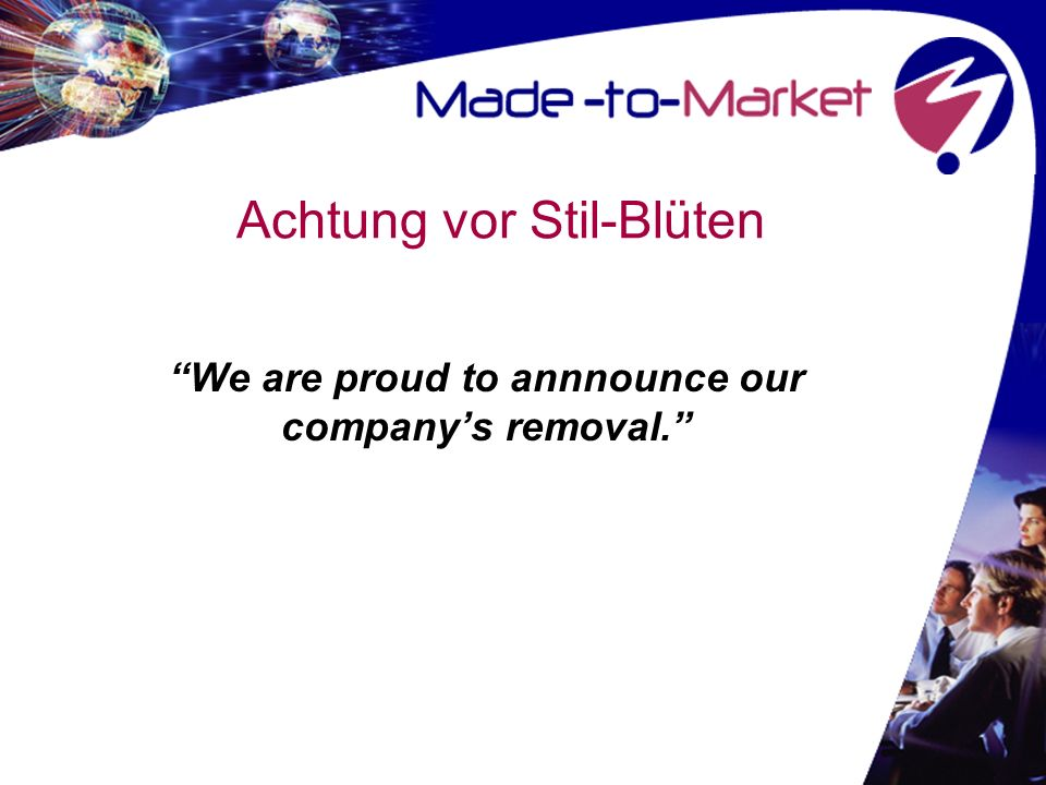 Achtung vor Stil-Blüten We are proud to annnounce our companys removal.