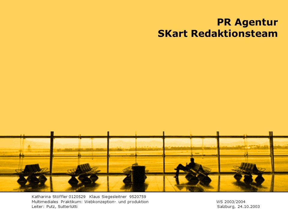PR Agentur SKart Redaktionsteam Katharina Stöffler 0120529 Klaus Siegesleitner 9520759 Multimediales Praktikum: Webkonzeption- und produktion WS 2003/