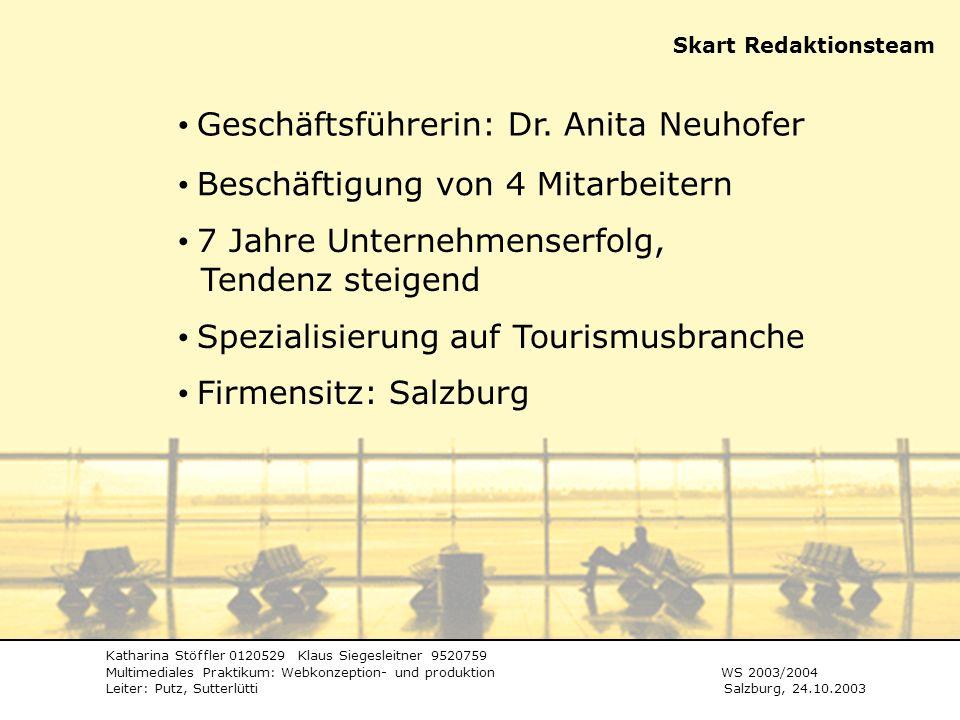 Skart Redaktionsteam Geschäftsführerin: Dr. Anita Neuhofer Beschäftigung von 4 Mitarbeitern 7 Jahre Unternehmenserfolg, Tendenz steigend Spezialisieru