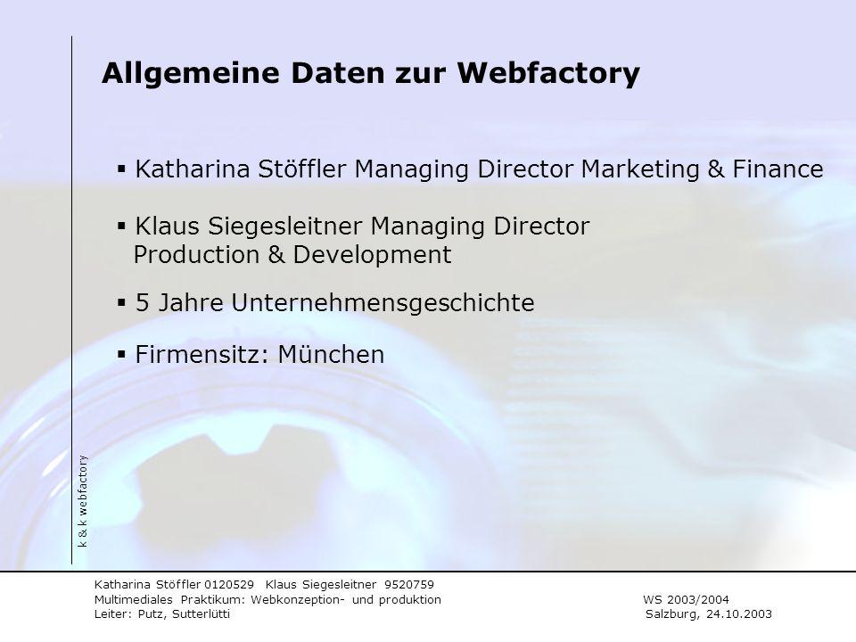 Katharina Stöffler 0120529 Klaus Siegesleitner 9520759 Multimediales Praktikum: Webkonzeption- und produktion WS 2003/2004 Leiter: Putz, Sutterlütti S