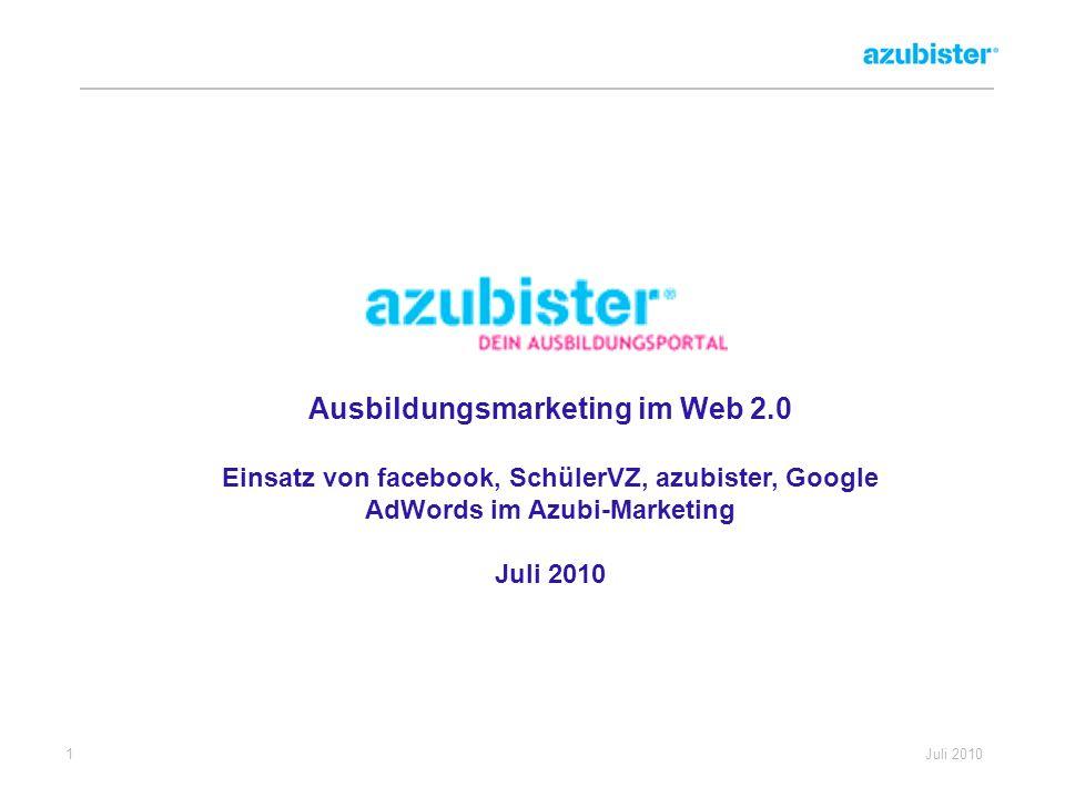 1 Juli 2010 Ausbildungsmarketing im Web 2.0 Einsatz von facebook, SchülerVZ, azubister, Google AdWords im Azubi-Marketing Juli 2010