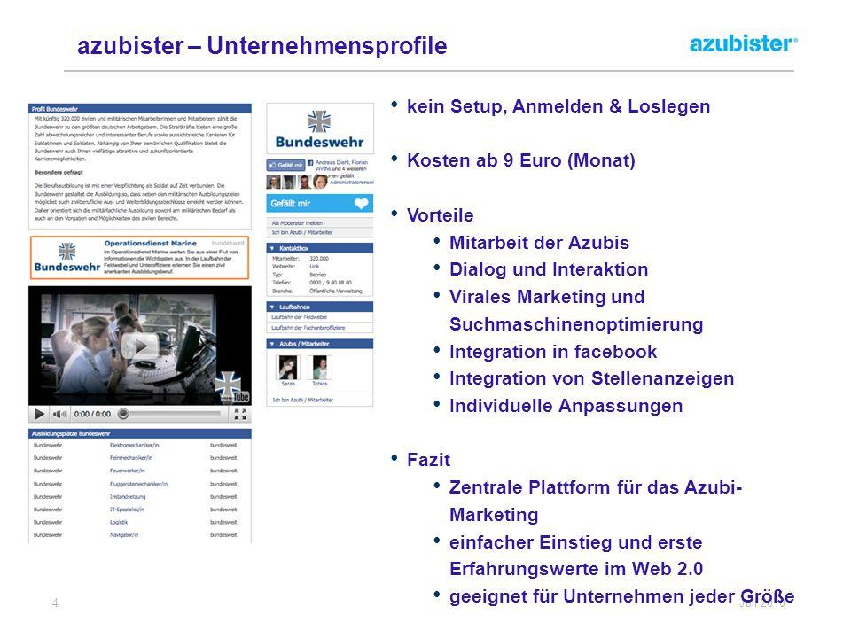 4 Juli 2010 azubister – Unternehmensprofile kein Setup, Anmelden & Loslegen Kosten ab 9 Euro (Monat) Vorteile Mitarbeit der Azubis Dialog und Interakt