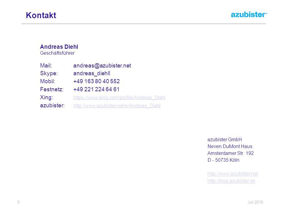 6 Juli 2010 Andreas Diehl Geschäftsführer Mail: andreas@azubister.net Skype: andreas_diehll Mobil: +49 163 80 40 552 Festnetz: +49 221 224 64 61 Xing: