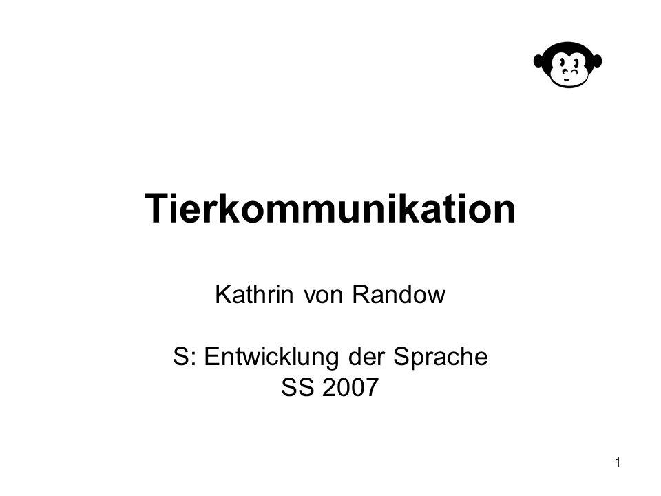 1 Tierkommunikation Kathrin von Randow S: Entwicklung der Sprache SS 2007