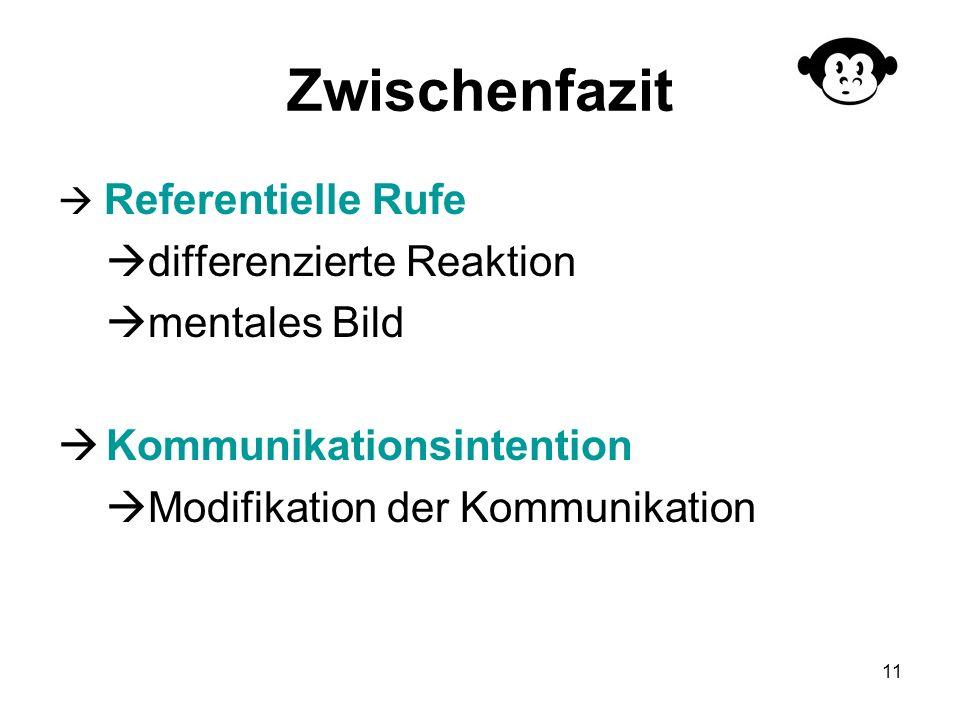 11 Zwischenfazit Referentielle Rufe differenzierte Reaktion mentales Bild Kommunikationsintention Modifikation der Kommunikation