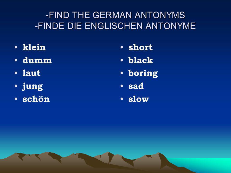 -FIND THE GERMAN ANTONYMS -FINDE DIE ENGLISCHEN ANTONYME klein dumm laut jung schön short black boring sad slow