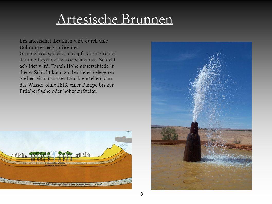 Artesische Brunnen Ein artesischer Brunnen wird durch eine Bohrung erzeugt, die einen Grundwasserspeicher anzapft, der von einer darunterliegenden was