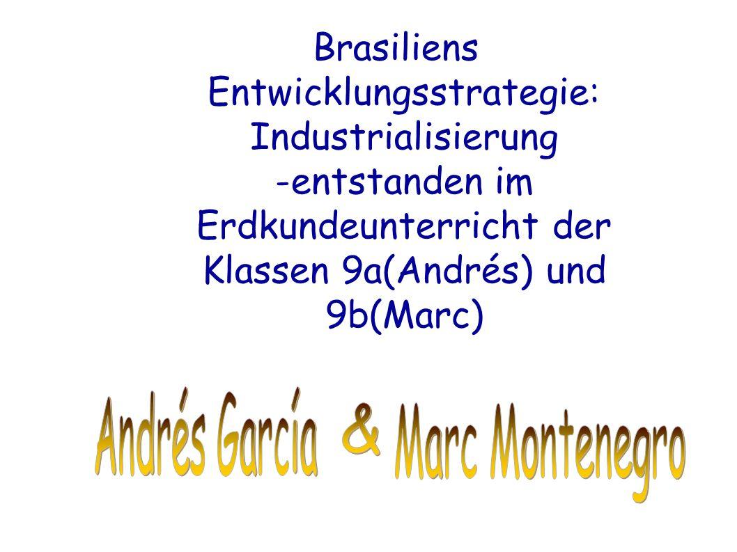 Brasiliens Entwicklungsstrategie: Industrialisierung -entstanden im Erdkundeunterricht der Klassen 9a(Andrés) und 9b(Marc)