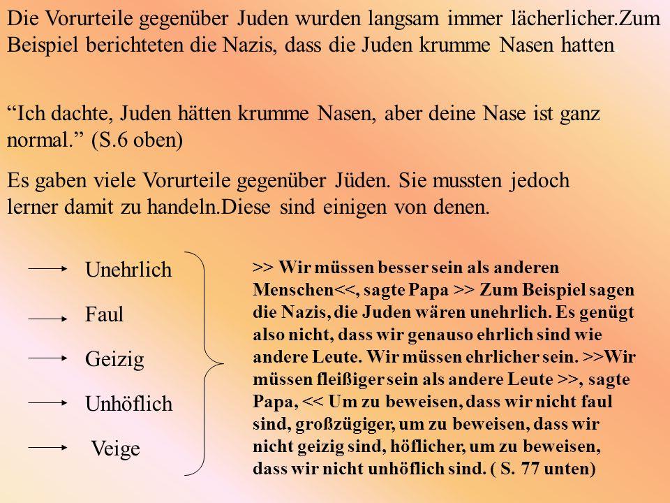Die Vorurteile gegenüber Juden wurden langsam immer lächerlicher.Zum Beispiel berichteten die Nazis, dass die Juden krumme Nasen hatten. Ich dachte, J