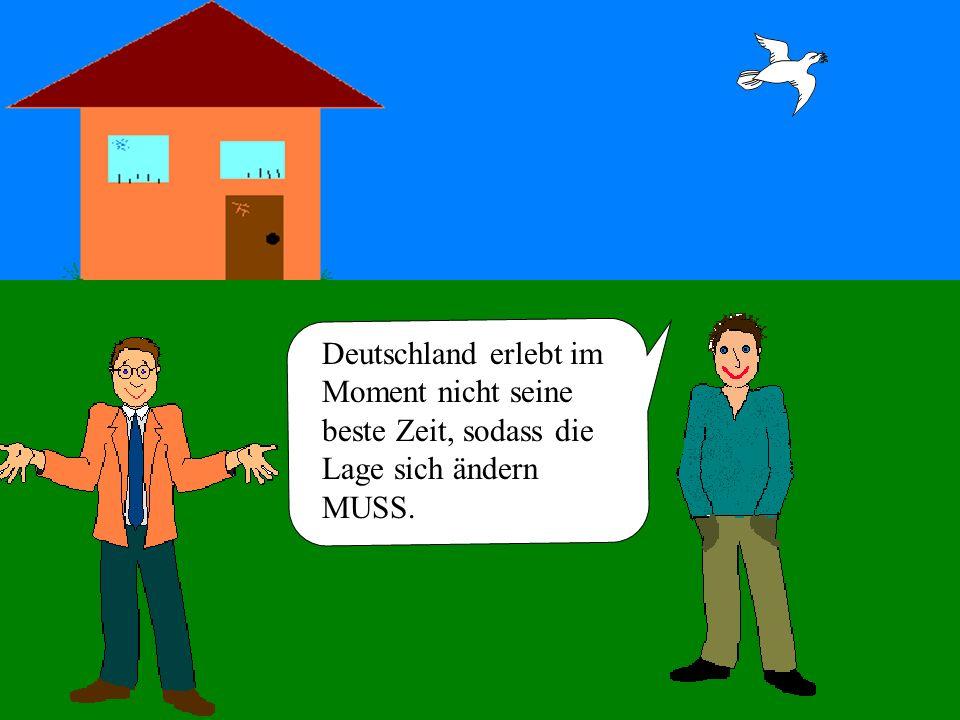 Deutschland erlebt im Moment nicht seine beste Zeit, sodass die Lage sich ändern MUSS.