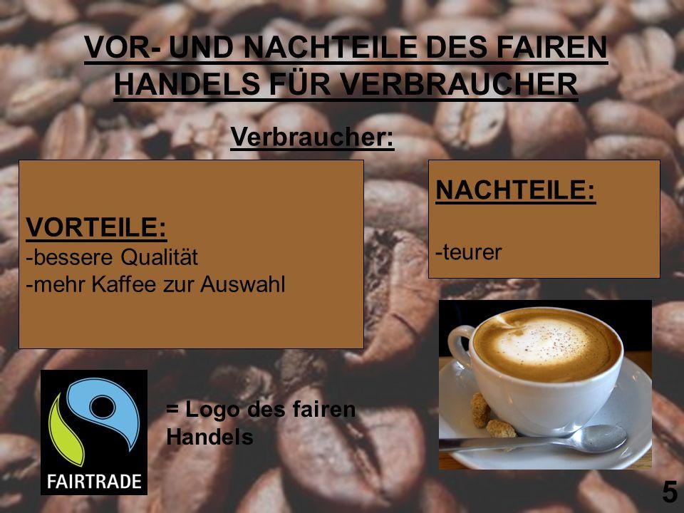 5 VOR- UND NACHTEILE DES FAIREN HANDELS FÜR VERBRAUCHER Verbraucher: VORTEILE: -bessere Qualität -mehr Kaffee zur Auswahl NACHTEILE: -teurer = Logo de