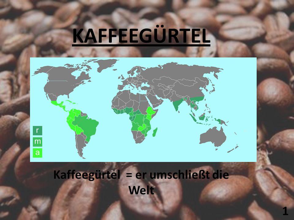 1 KAFFEGÜRTEL KAFFEEGÜRTEL Kaffeegürtel = er umschließt die Welt 1