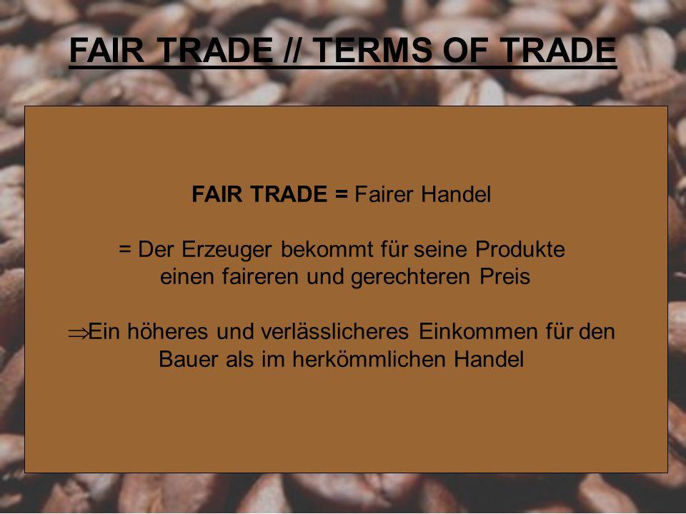 FAIR TRADE = Fairer Handel = Der Erzeuger bekommt für seine Produkte einen faireren und gerechteren Preis Ein höheres und verlässlicheres Einkommen fü