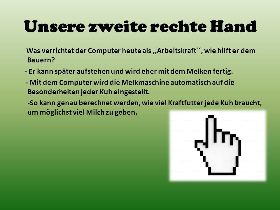 Unsere zweite rechte Hand Was verrichtet der Computer heute als,,Arbeitskraft´´, wie hilft er dem Bauern? - Er kann später aufstehen und wird eher mit