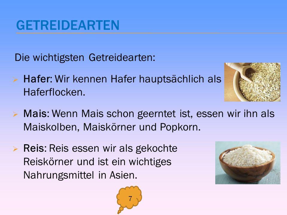 GETREIDEARTEN Die wichtigsten Getreidearten: Hafer: Wir kennen Hafer hauptsächlich als Haferflocken. Mais: Wenn Mais schon geerntet ist, essen wir ihn