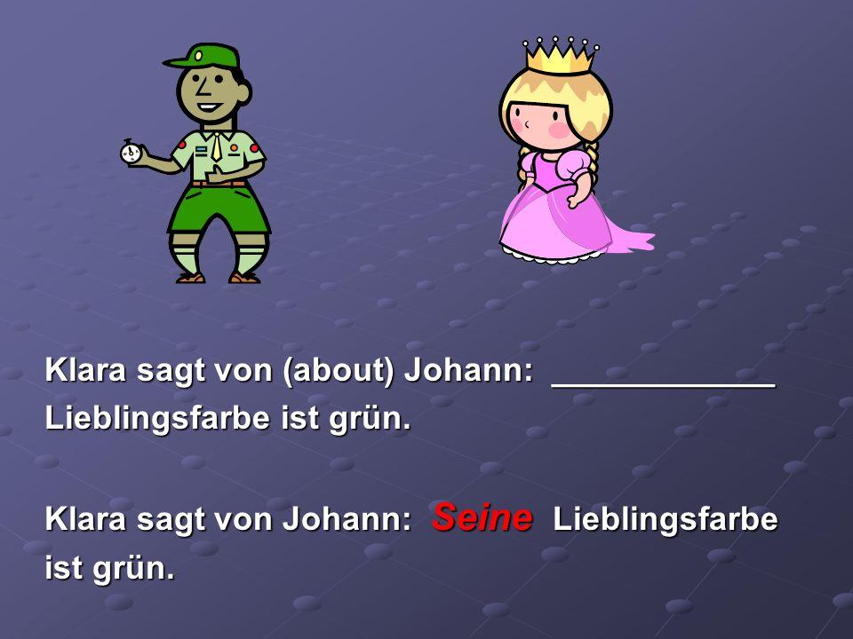 Klara sagt von (about) Johann: ____________ Lieblingsfarbe ist grün. Klara sagt von Johann: Seine Lieblingsfarbe ist grün.