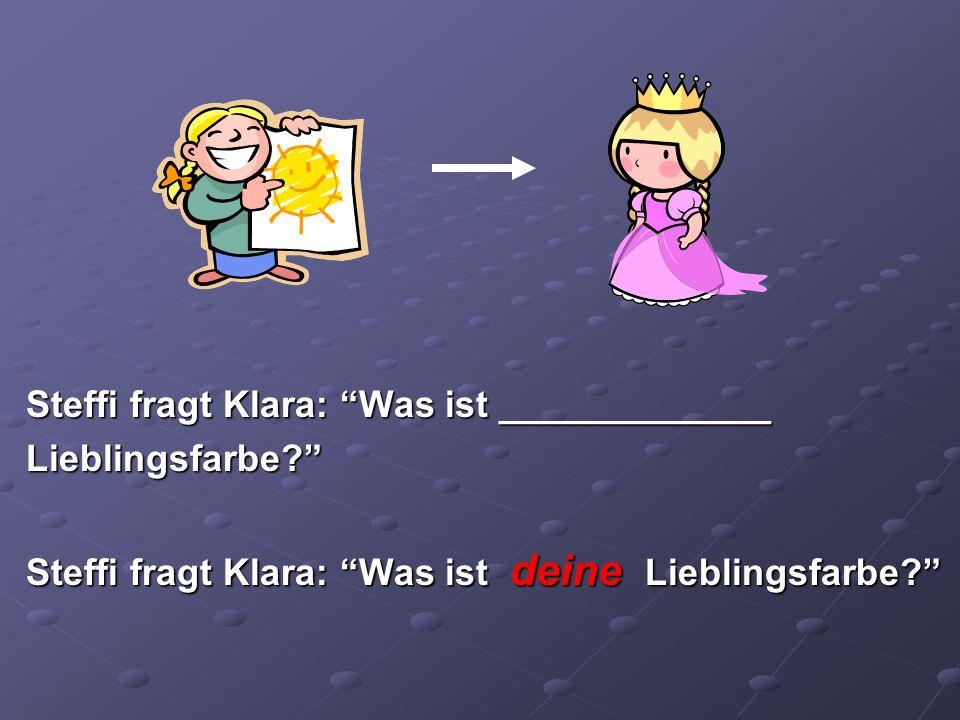 Steffi sagt zu (to) Johann: Klara liebt lila.Lila ist ____________ Lieblingsfarbe.