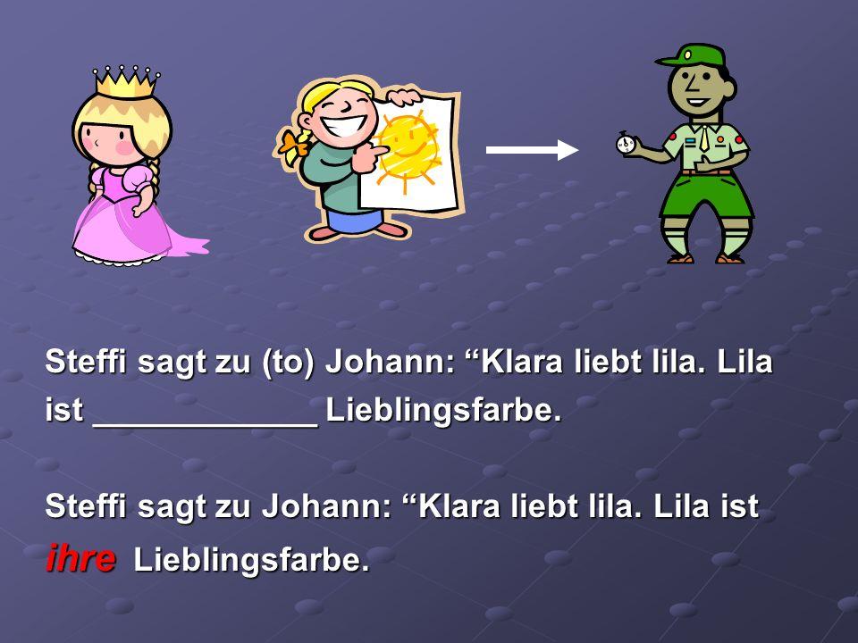 Steffi sagt zu (to) Johann: Klara liebt lila. Lila ist ____________ Lieblingsfarbe. Steffi sagt zu Johann: Klara liebt lila. Lila ist ihre Lieblingsfa