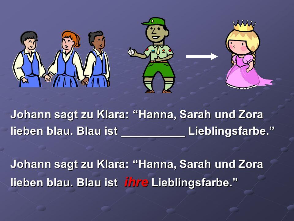 Johann sagt zu Klara: Hanna, Sarah und Zora lieben blau. Blau ist __________ Lieblingsfarbe. Johann sagt zu Klara: Hanna, Sarah und Zora lieben blau.