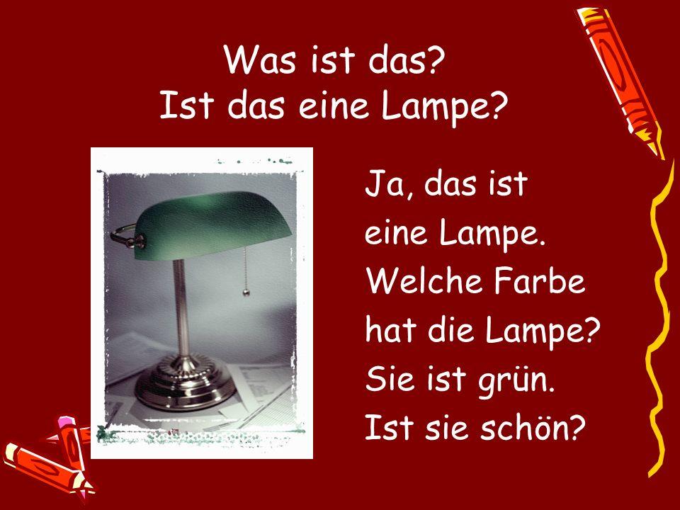 Was ist das? Ist das eine Lampe? Ja, das ist eine Lampe. Welche Farbe hat die Lampe? Sie ist grün. Ist sie schön?