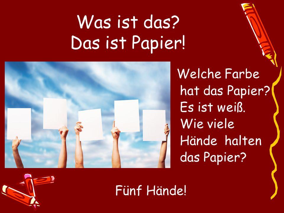 Was ist das? Das ist Papier! Welche Farbe hat das Papier? Es ist weiß. Wie viele Hände halten das Papier? Fünf Hände!