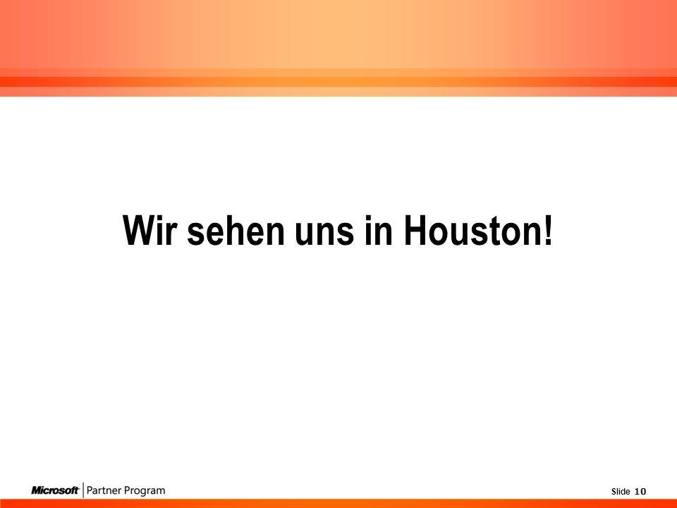 Slide 10 Wir sehen uns in Houston!