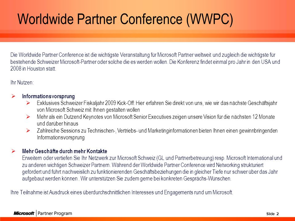 Slide 2 Worldwide Partner Conference (WWPC) Die Worldwide Partner Conference ist die wichtigste Veranstaltung für Microsoft Partner weltweit und zugleich die wichtigste für bestehende Schweizer Microsoft-Partner oder solche die es werden wollen.
