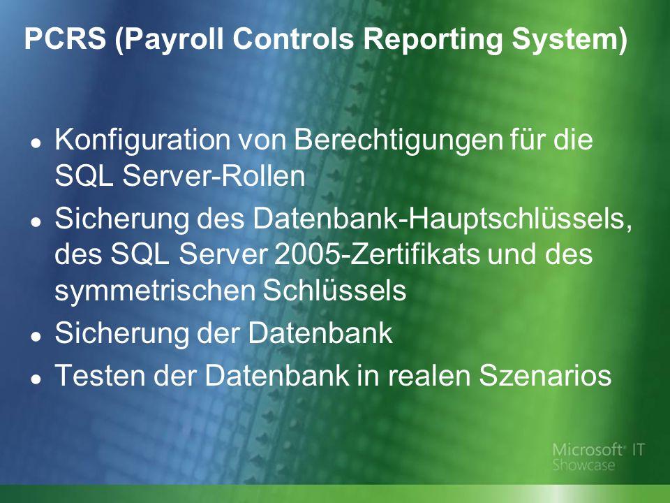 PCRS (Payroll Controls Reporting System) Konfiguration von Berechtigungen für die SQL Server-Rollen Sicherung des Datenbank-Hauptschlüssels, des SQL Server 2005-Zertifikats und des symmetrischen Schlüssels Sicherung der Datenbank Testen der Datenbank in realen Szenarios
