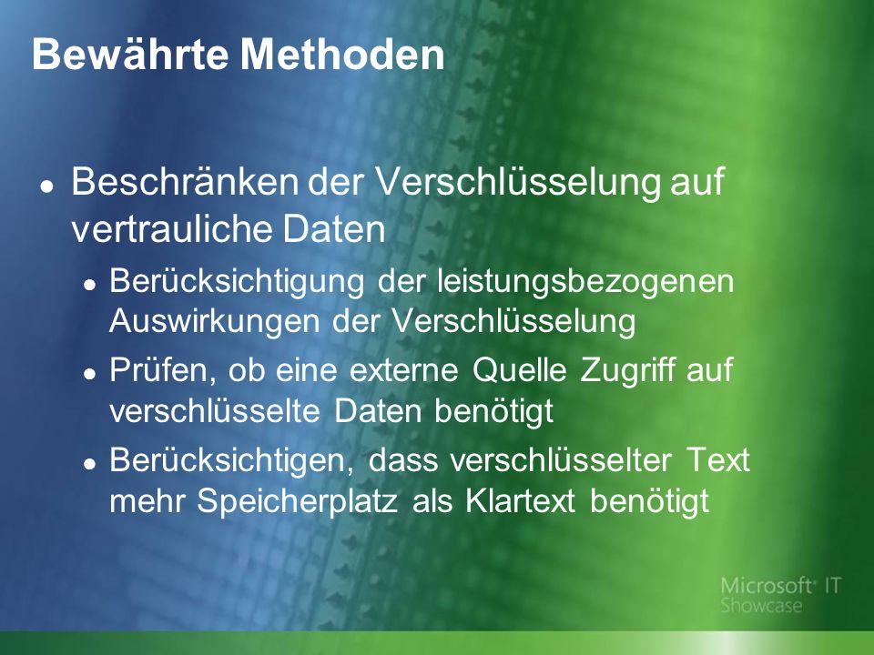 Bewährte Methoden Beschränken der Verschlüsselung auf vertrauliche Daten Berücksichtigung der leistungsbezogenen Auswirkungen der Verschlüsselung Prüfen, ob eine externe Quelle Zugriff auf verschlüsselte Daten benötigt Berücksichtigen, dass verschlüsselter Text mehr Speicherplatz als Klartext benötigt