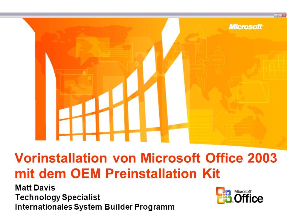 Vorinstallation von Microsoft Office 2003 mit dem OEM Preinstallation Kit Matt Davis Technology Specialist Internationales System Builder Programm