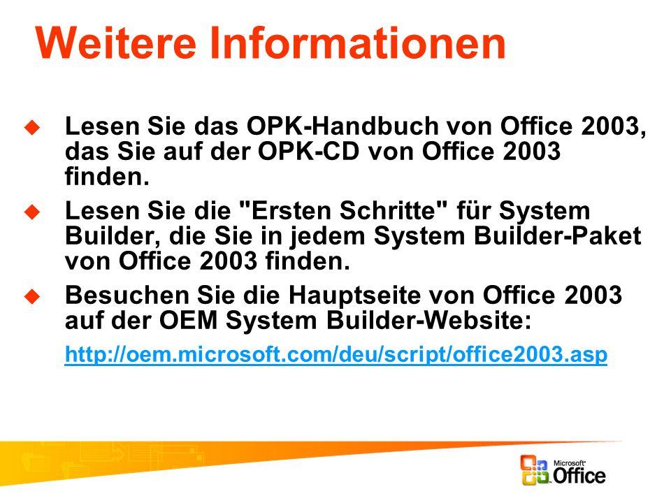 Weitere Informationen Lesen Sie das OPK-Handbuch von Office 2003, das Sie auf der OPK-CD von Office 2003 finden. Lesen Sie die