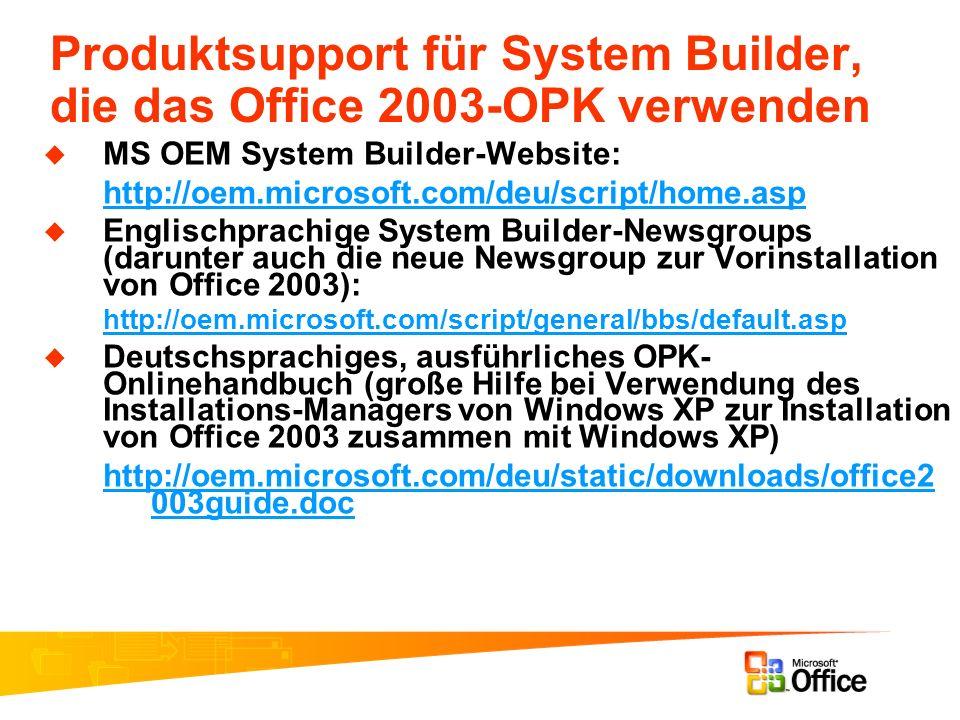 Produktsupport für System Builder, die das Office 2003-OPK verwenden MS OEM System Builder-Website: http://oem.microsoft.com/deu/script/home.asp Engli