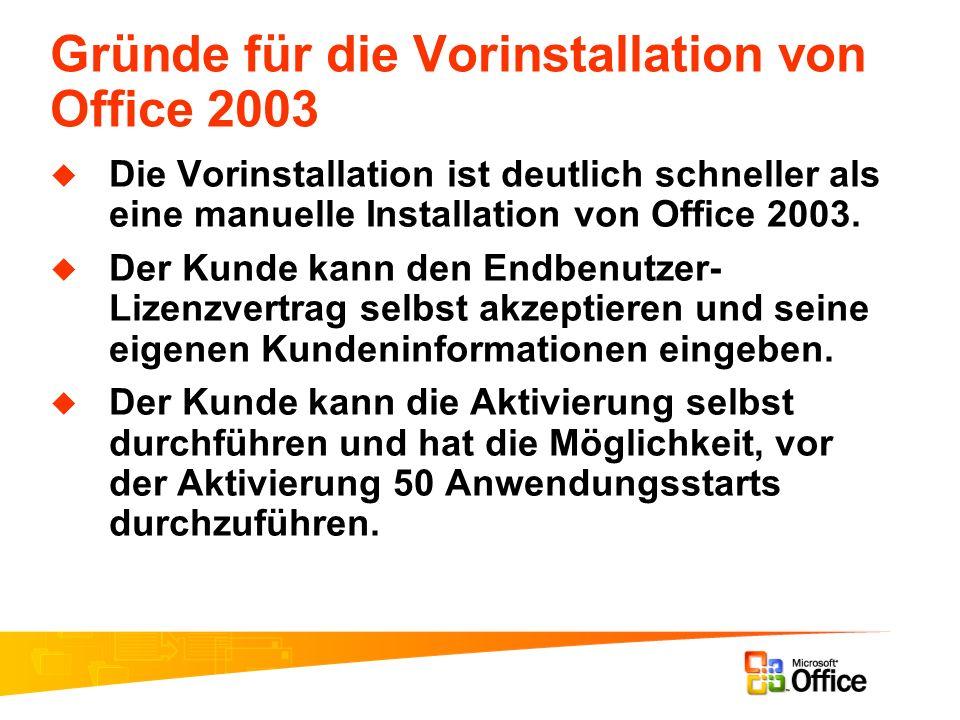 Gründe für die Vorinstallation von Office 2003 Die Vorinstallation ist deutlich schneller als eine manuelle Installation von Office 2003. Der Kunde ka