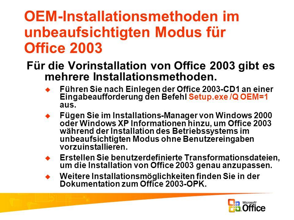 OEM-Installationsmethoden im unbeaufsichtigten Modus für Office 2003 Für die Vorinstallation von Office 2003 gibt es mehrere Installationsmethoden. Fü