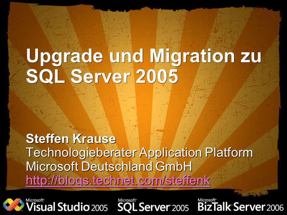 Upgrade und Migration zu SQL Server 2005 Steffen Krause Technologieberater Application Platform Microsoft Deutschland GmbH http://blogs.technet.com/st