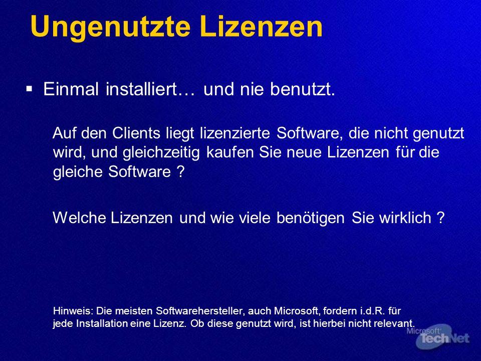 Ungenutzte Lizenzen Einmal installiert… und nie benutzt. Auf den Clients liegt lizenzierte Software, die nicht genutzt wird, und gleichzeitig kaufen S