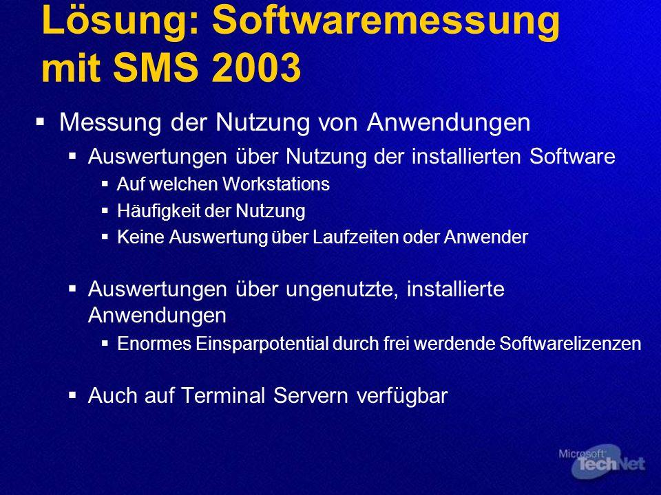 Lösung: Softwaremessung mit SMS 2003 Messung der Nutzung von Anwendungen Auswertungen über Nutzung der installierten Software Auf welchen Workstations