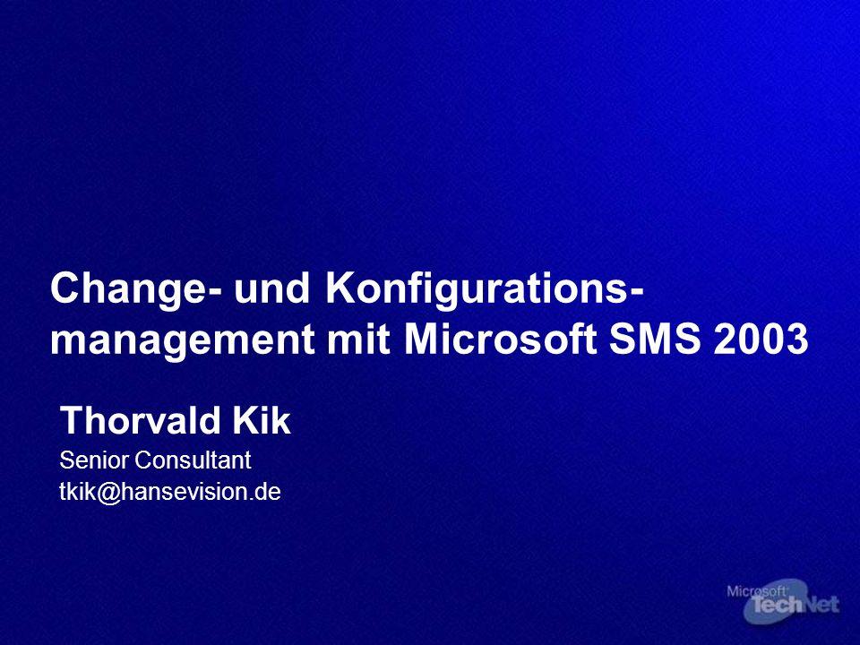 Change- und Konfigurations- management mit Microsoft SMS 2003 Thorvald Kik Senior Consultant tkik@hansevision.de