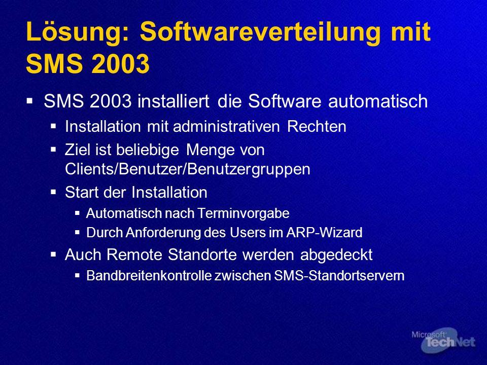 Lösung: Softwareverteilung mit SMS 2003 SMS 2003 installiert die Software automatisch Installation mit administrativen Rechten Ziel ist beliebige Meng