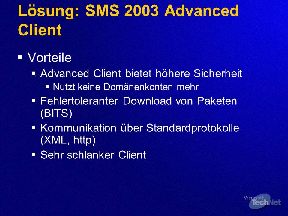 Lösung: SMS 2003 Advanced Client Vorteile Advanced Client bietet höhere Sicherheit Nutzt keine Domänenkonten mehr Fehlertoleranter Download von Pakete