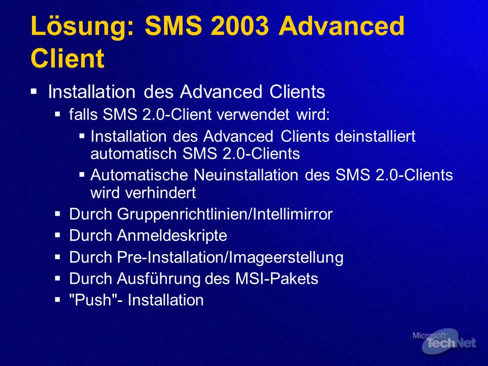Lösung: SMS 2003 Advanced Client Installation des Advanced Clients falls SMS 2.0-Client verwendet wird: Installation des Advanced Clients deinstallier