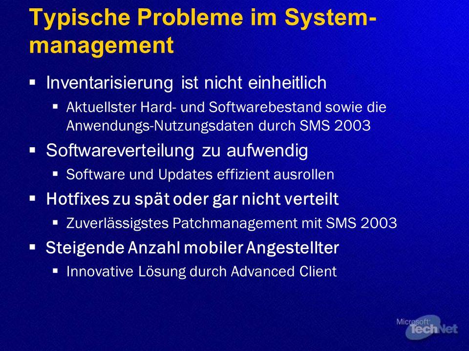 Typische Probleme im System- management Inventarisierung ist nicht einheitlich Aktuellster Hard- und Softwarebestand sowie die Anwendungs-Nutzungsdate