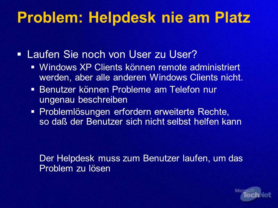 Problem: Helpdesk nie am Platz Laufen Sie noch von User zu User? Windows XP Clients können remote administriert werden, aber alle anderen Windows Clie