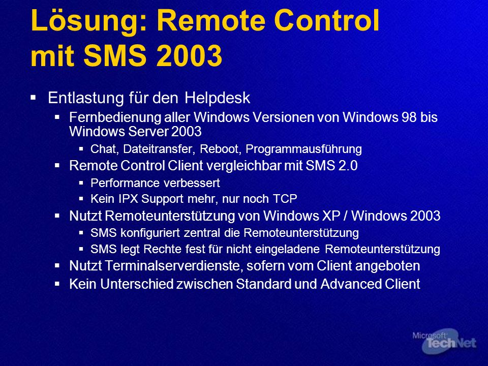 Lösung: Remote Control mit SMS 2003 Entlastung für den Helpdesk Fernbedienung aller Windows Versionen von Windows 98 bis Windows Server 2003 Chat, Dat