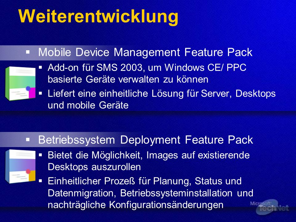 Weiterentwicklung Mobile Device Management Feature Pack Add-on für SMS 2003, um Windows CE/ PPC basierte Geräte verwalten zu können Liefert eine einhe