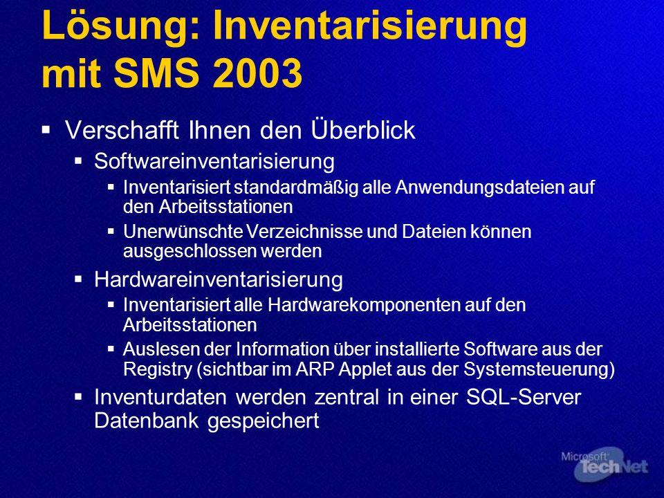 Lösung: Inventarisierung mit SMS 2003 Verschafft Ihnen den Überblick Softwareinventarisierung Inventarisiert standardmäßig alle Anwendungsdateien auf