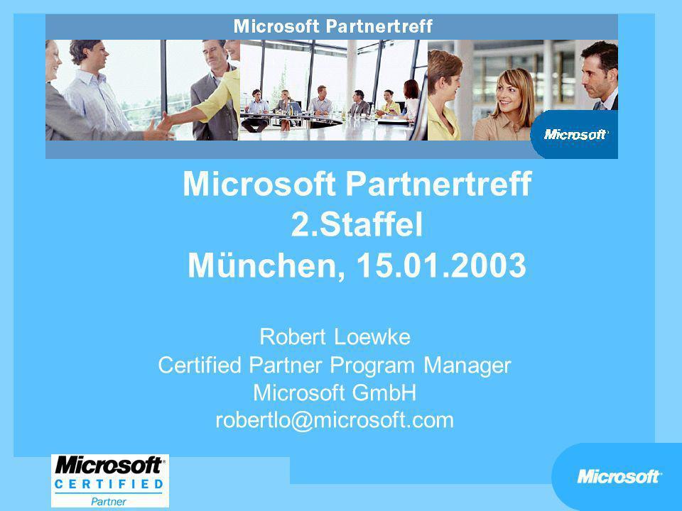 Microsoft Partnertreff 2.Staffel München, 15.01.2003 Robert Loewke Certified Partner Program Manager Microsoft GmbH robertlo@microsoft.com