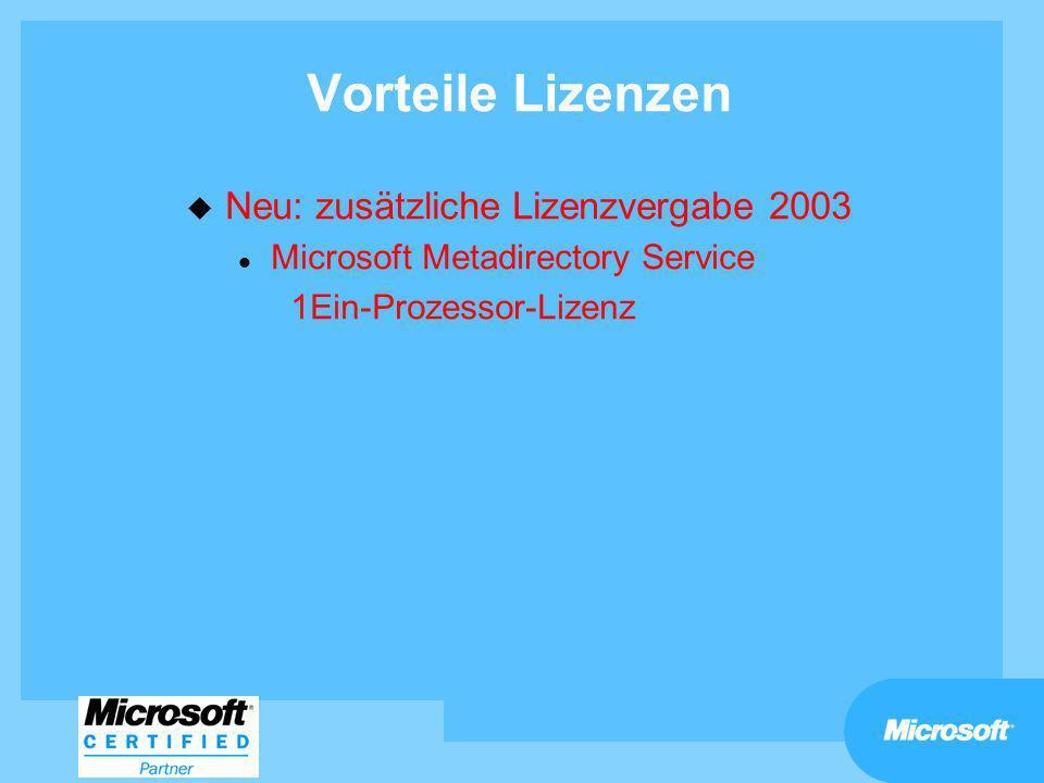 Vorteile Lizenzen u Neu: zusätzliche Lizenzvergabe 2003 l Microsoft Metadirectory Service 1Ein-Prozessor-Lizenz