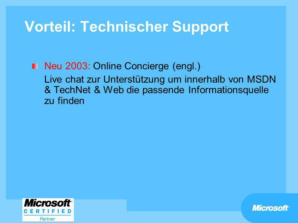 Vorteil: Technischer Support Neu 2003: Online Concierge (engl.) Live chat zur Unterstützung um innerhalb von MSDN & TechNet & Web die passende Informa
