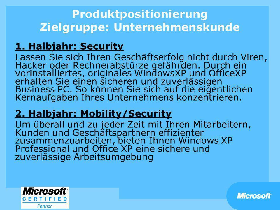 Produktpositionierung Zielgruppe: Unternehmenskunde 1. Halbjahr: Security Lassen Sie sich Ihren Geschäftserfolg nicht durch Viren, Hacker oder Rechner